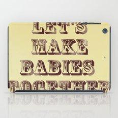 Let's Make Babies Together iPad Case