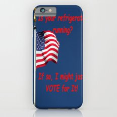 Is your refrigerator running?  If so, I might just VOTE for It! iPhone 6 Slim Case