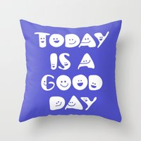 Today Is A Good Day! Throw Pillow