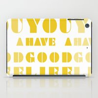 YOU HAVE A GOOD LIFE iPad Case