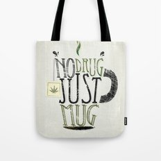 NO DRUG, JUST MUG Tote Bag