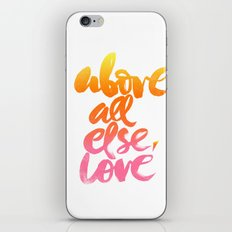 ABOVE ALL ELSE, LOVE iPhone & iPod Skin