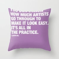 You don't know how much artists go through to make it look easy. It's all in the practice. Throw Pillow