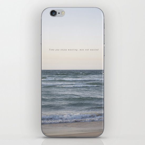 Time you enjoy wasting, was not wasted. iPhone & iPod Skin