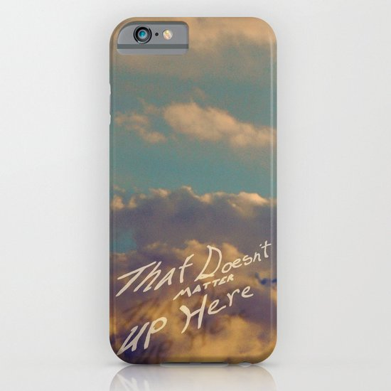 That Doesn't Matter Up Here iPhone & iPod Case