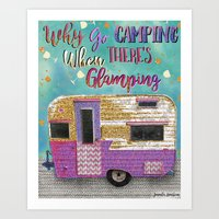 Why Go Camping When There's Glamping Art Print