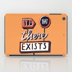 You, That, There, Exists iPad Case