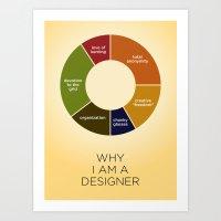 Why I Am A Designer Art Print