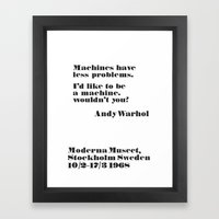 WARHOL: Machine have less problems. I'd like to be a machine. Wouldn't you? Framed Art Print