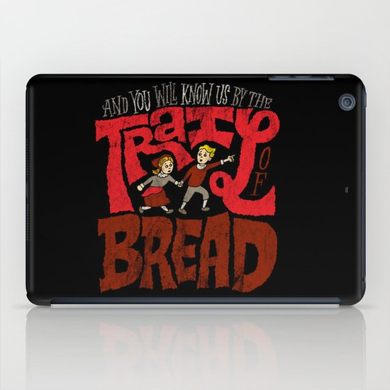 And You Will Know Us By The Trail Of Bread iPad Case