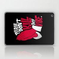 Please Don't Kill My Vibe Laptop & iPad Skin