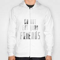 Do Not Eat Your Friends Hoody