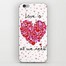 Love is all we need! iPhone & iPod Skin