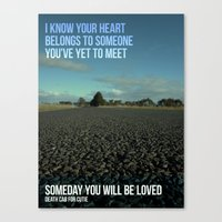 Someday you will be loved Canvas Print