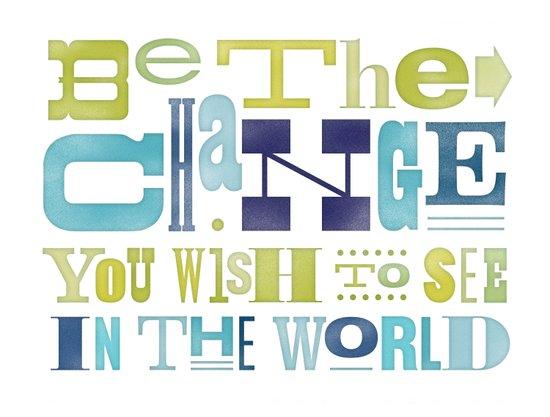 Be The Change Art Print