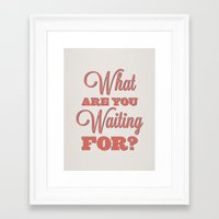 What are you waiting for? Framed Art Print