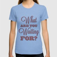 What are you waiting for? Womens Fitted Tee Athletic Blue SMALL