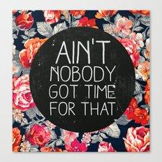 Ain't Nobody Got Time Fo… Canvas Print