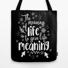 Give Life Meaning Tote Bag