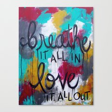 Breathe it all in. Love it all out. Canvas Print