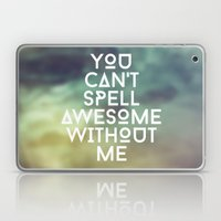 You can't spell awesome without me Laptop & iPad Skin