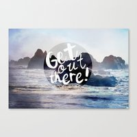 Get Out There! Canvas Print