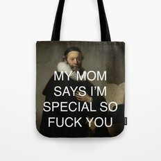 MY MOM SAYS I'M SPECIAL SO FUCK YOU Tote Bag