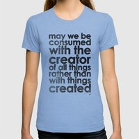 MAY WE BE CONSUMED WITH THE CREATOR OF ALL THINGS RATHER THAN WITH THINGS CREATED (Romans 1:25) Womens Fitted Tee Athletic Blue SMALL
