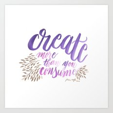 Create More Than You Consume Art Print