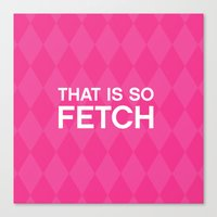 That is so FETCH - quote from the movie Mean Girls Canvas Print