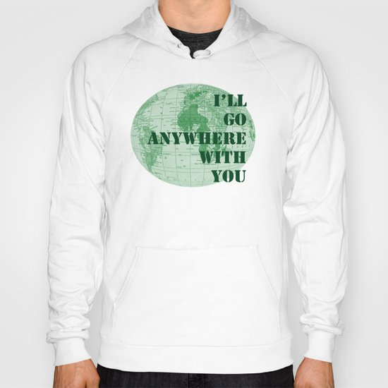 I'll Go Anywhere With You Hoody