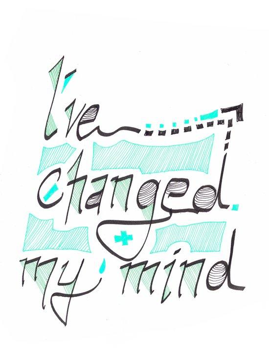 I've Changed My Mind Art Print
