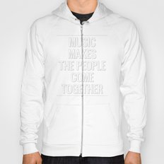 Music makes the people come together Hoody