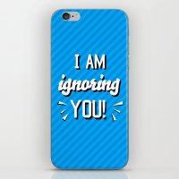 I'm Ignoring YOU! iPhone & iPod Skin