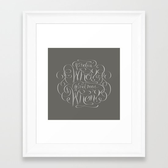 If Not Now, When? Framed Art Print