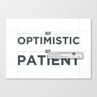 Be Patient. Be Optimisti… Canvas Print