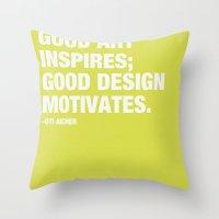 Good Art Inspires; Good Design Motivates Throw Pillow