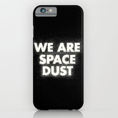 We are space dust iPhone 6 Slim Case