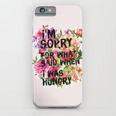 I'm Sorry For What I Said When I Was Hungry. Slim Case iPhone 6s