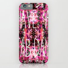 Have A Fab Day! Slim Case iPhone 6s