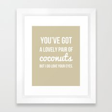 You've Got a Lovely Pair of Coconuts - Naughty Print Framed Art Print