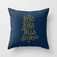 Who LiVES, who DIES, who TELLS your STORY Throw Pillow