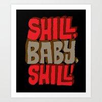 Shill, Baby, Shill! Art Print