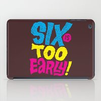 6am is too early iPad Case