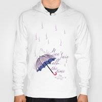 It Can't Rain ALL The … Hoody