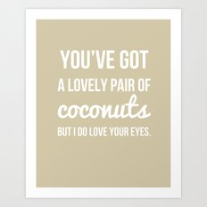 You've Got a Lovely Pair of Coconuts - Naughty Print Art Print
