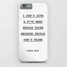 I DON' T GIVE A F**K WHAT PEOPLE THINK Slim Case iPhone 6s