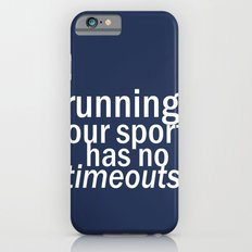 Our Sport Has No Timeouts.  iPhone 6 Slim Case