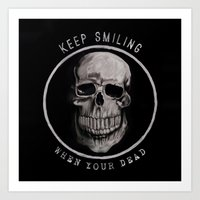 Keep Smiling when your dead II Art Print