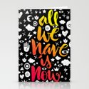 ALL WE HAVE IS NOW - brush script Stationery Cards